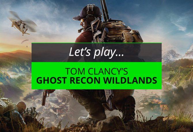 Let's Play Ghost Recon Wildlands