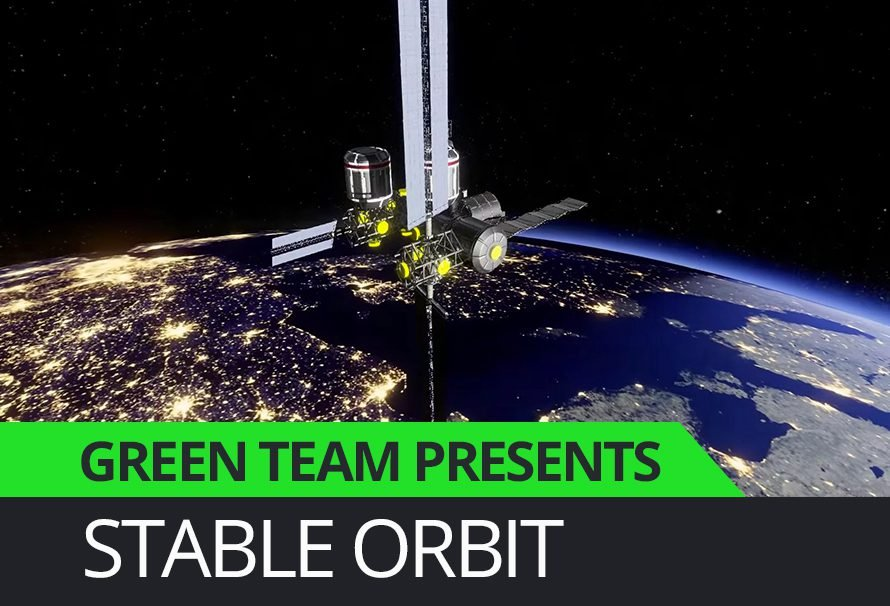 Green Team Presents – Stable Orbit